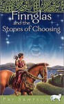 Finnglas and the Stones of Choosing - Fay Sampson