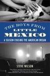 The Boys from Little Mexico: A Season Chasing the American Dream - Steve Wilson