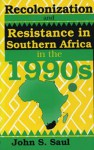 Recolonization and Resistance: Southern Africa in the 1990s - John Ralston Saul