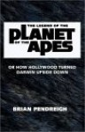 The Legend of the Planet of the Apes: Or How Hollywood Turned Darwin Upside Down - Brian Penreigh, Brian Pendreigh