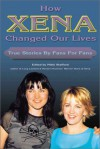 How Xena Changed Our Lives: True Stories by Fans for Fans - Nikki Stafford