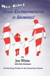 Hey Kidz! Your Entrepreneur Is Showing!: A Parenting Guide to the American Dream - Jon White