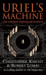 Uriel's Machine: Reconstructing the Disaster Behind Human History - Christopher Knight, Robert Lomas