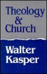 Theology And Church - Walter Kasper, Walter Kaspar