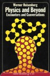 Physics and Beyond: Encounters and Conversations - Werner Heisenberg, Arnold J. Pomerans