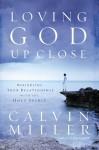 Loving God Up Close: Rekindling Your Relationship with the Holy Spirit - Calvin Miller