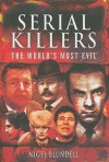 Serial Killers: The World's Most Evil - Nigel Blundell