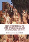 The Condition of the Working-Class in England in 1844 - Friedrich Engels
