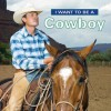 I Want to Be a Cowboy - Firefly Books