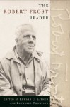 The Robert Frost Reader: Poetry and Prose - Robert Frost, Edward Connery Lathem, Lawrance Thompson