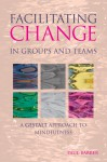 Facilitating Change in Groups and Teams: A Gestalt Approach to Mindfulness - Paul Barber