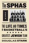 The SPHAS: The Life and Times of Basketball's Greatest Jewish Team - Douglas Stark, Lynn Sherr