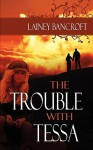The Trouble with Tessa - Lainey Bancroft