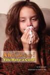 Ah-Choo! You Have a Cold! - Kira Freed, Alex McVey