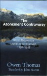 Atonement Controversy: In Welsh Theological Literature and Debate, 1707-1841 - Owen Thomas