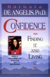 Confidence: Finding It and Living It - Barbara De Angelis