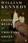 Chango's Beads and Two-Tone Shoes: A Novel - William Kennedy