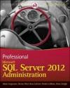 Professional Microsoft SQL Server 2012 Administration - Adam Jorgensen, Steven Wort, Ross LoForte, Brian Knight