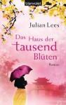 Das Haus der tausend Blüten: Roman (German Edition) - Julian Lees, Gloria Ernst