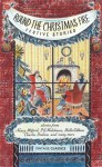 Round the Christmas Fire: Festive Stories - Edith Wharton, Charles Dickens, P.G. Wodehouse, Kenneth Grahame, M.R. James, John Cheever, Nancy Mitford, Stella Gibbons, Laurie Lee, Robert Francis Kilvert, Edith Nesbit, George and Weedon Grossmith