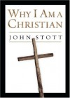 Why I Am a Christian - John R.W. Stott