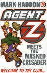 Agent Z Meets the Masked Crusader - Mark Haddon