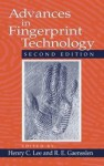 Advances in Fingerprint Technology - Henry C. Lee, R.E. Gaensslen