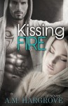 Kissing Fire - A.M. Hargrove