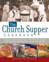 The Church Supper Cookbook: A Special Collection of Over 375 Potluck Recipes from Families and Churches across the Country - David Joachim