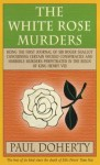 The White Rose Murders (sir roger shallot, #1) - Paul Doherty