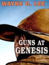 Guns At Genesis - Wayne C. Lee