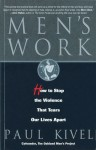 Men's Work: How to Stop the Violence That Tears Our Lives Apart - Paul Kivel