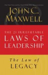 The Law of Legacy: Lesson 21 from the 21 Irrefutable Laws of Leadership - John Maxwell