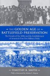 The Golden Age of Battlefield Preservation: The Decade of the 1890's and the Establishment of America's First Five Military Parks - Timothy B. Smith