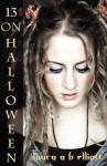 13 on Halloween - Laura A.H. Elliott
