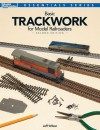 Basic Trackwork for Model Railroaders, Second Edition - Jeff Wilson