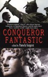 Conqueror Fantastic - Pamela Sargent, Paul Di Filippo, Kij Johnson, Stephen Dedman, Ian Watson, James K. Morrow, George Zebrowski, George Alec Effinger, Michaela Roessner, Jack Dann, Michelle Sagara West, Barry N. Malzberg, Bill Pronzini, Janeen Webb