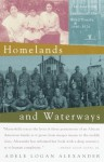 Homelands and Waterways: The American Journey of the Bond Family, 1846-1926 - Adele Logan Alexander