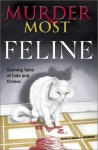 Murder Most Feline: Cunning Tales of Cats and Crime (Murder Most Series) - Ed Gorman, Larry Segriff, Parnell Hall, Jon L. Breen