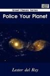 Police Your Planet - Del Rey Lester Del Rey, Del Rey Lester Del Rey