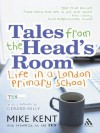Tales from the Head's Room: Life in a London Primary School - Gerard Kelly, Mike Kent