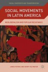 Social Movements in Latin America: Neoliberalism and Popular Resistance - James F. Petras, Henry Veltmeyer