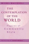 Contemplation Of The World: Figures of Community Style - Michel Maffesoli, Susan Emanuel
