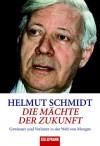 Die Mächte der Zukunft: Gewinner und Verlierer der Welt von Morgen - Helmut Schmidt