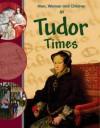 Men, Women and Children in Tudor Times - Jane Bingham