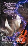 Zydeco Queen and the Creole Fairy Courts - Leah R. Cutter