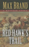 Red Hawk's Trail: A Western Story - Max Brand