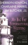 My Big Fat Supernatural Wedding (iincludes: dark-hunter,Related books, #9.1; Sookie Stackhouse, 6.1) - Sherrilyn Kenyon, Susan Krinard, Lori Handeland, P.N. Elrod