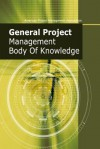 General Project Management Body of Knowledge - Peter Robinson, James Langton