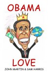 Obama Love: 101 Warning Signs You Idolize Barack Hussein Obama (Deluxe Illustrated Edition) - John Martin, Sam Harris